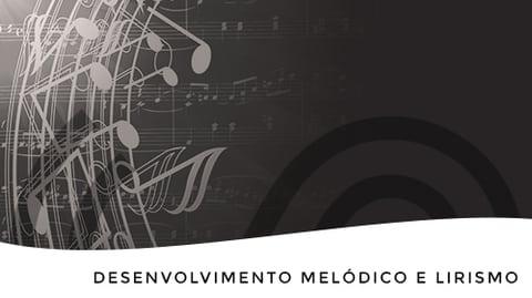 Desenvolvimento melódico e lirismo
